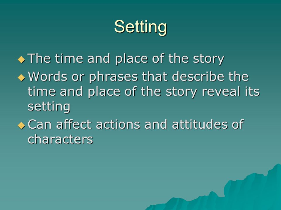 Setting The time and place of the story