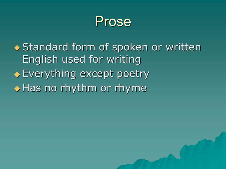 Prose Standard form of spoken or written English used for writing