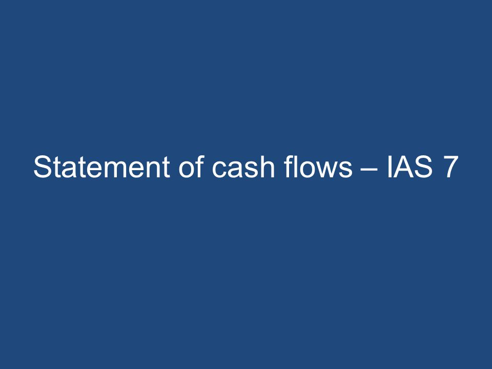 Statement of cash flows – IAS 7