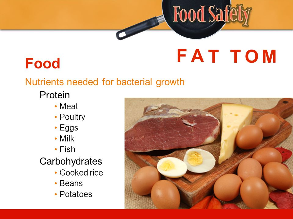 F A T T O M Food Nutrients needed for bacterial growth Protein