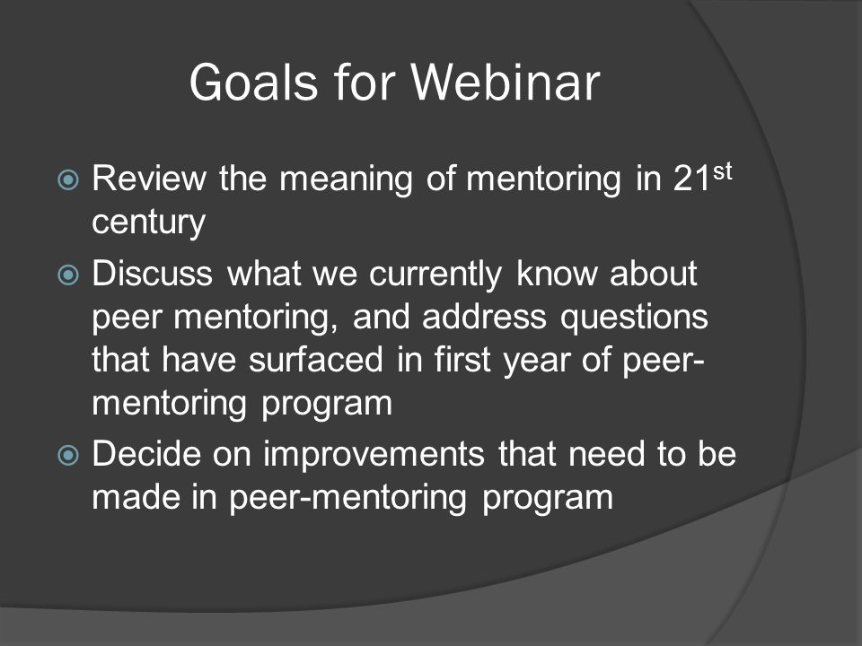 Goals for Webinar Review the meaning of mentoring in 21st century