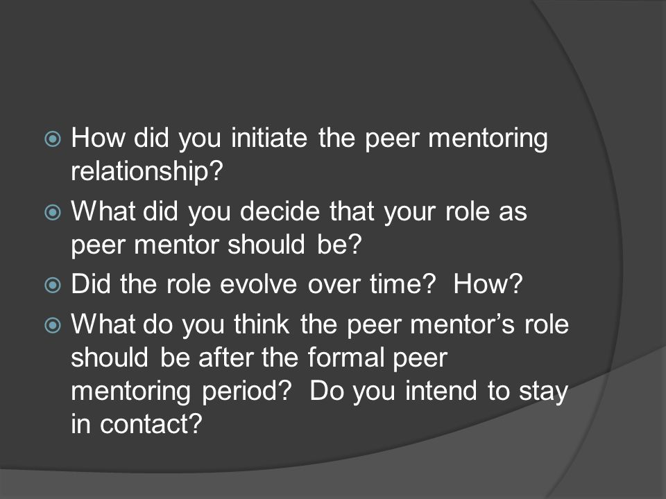 How did you initiate the peer mentoring relationship