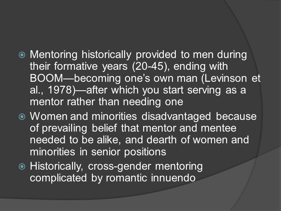 Mentoring historically provided to men during their formative years (20-45), ending with BOOM—becoming one's own man (Levinson et al., 1978)—after which you start serving as a mentor rather than needing one