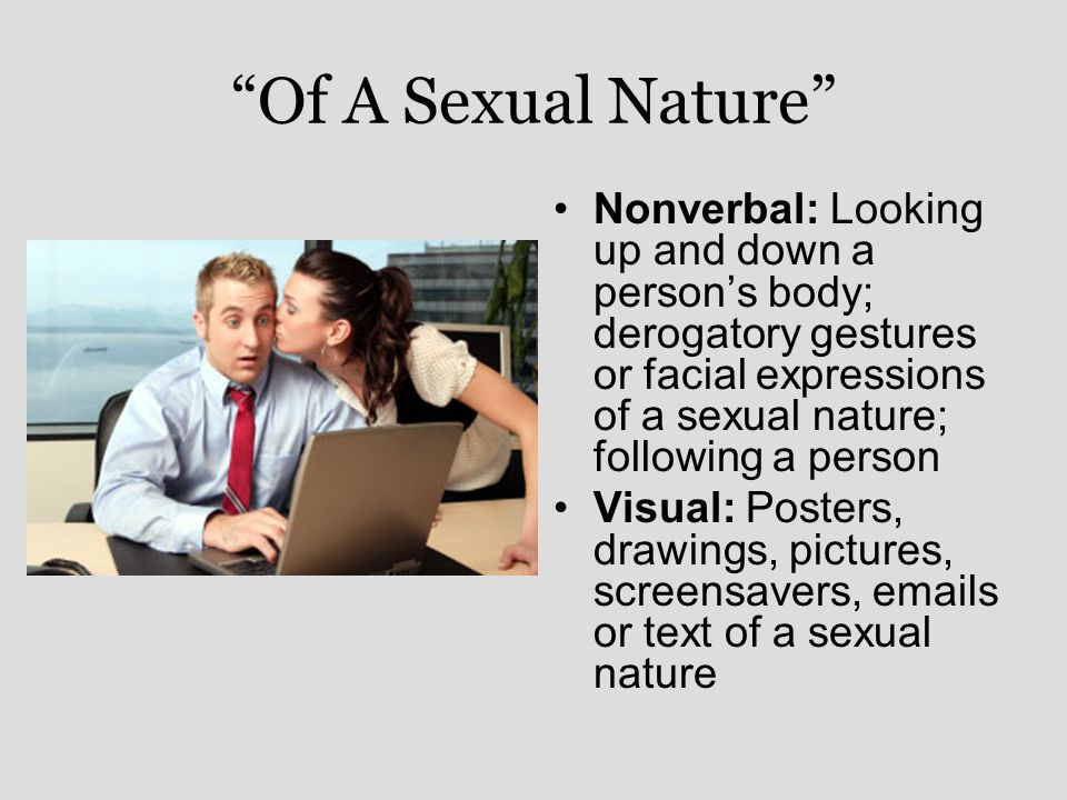 Of A Sexual Nature Nonverbal: Looking up and down a person's body; derogatory gestures or facial expressions of a sexual nature; following a person.