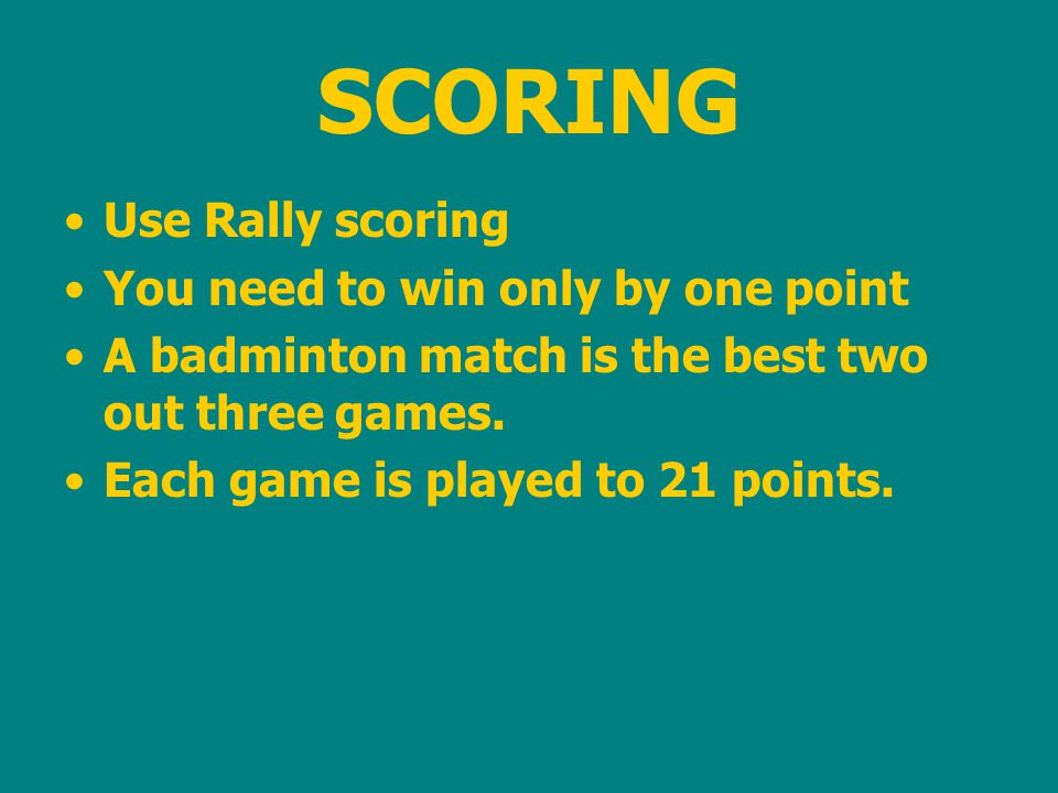 SCORING Use Rally scoring You need to win only by one point