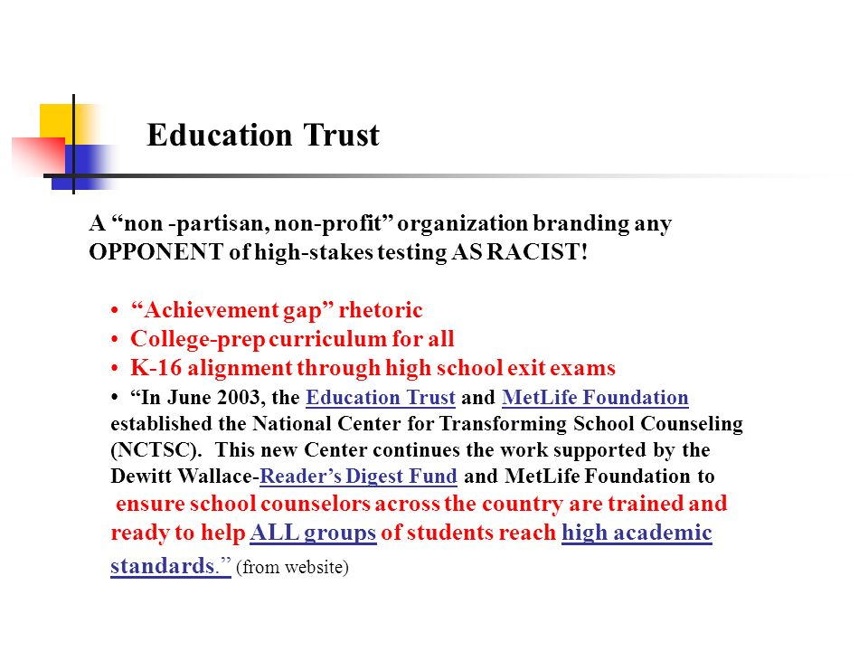 Education Trust A non -partisan, non-profit organization branding any OPPONENT of high-stakes testing AS RACIST!