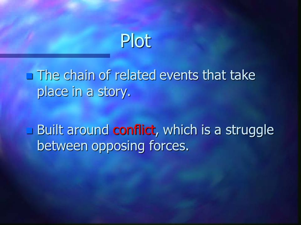 Plot The chain of related events that take place in a story.