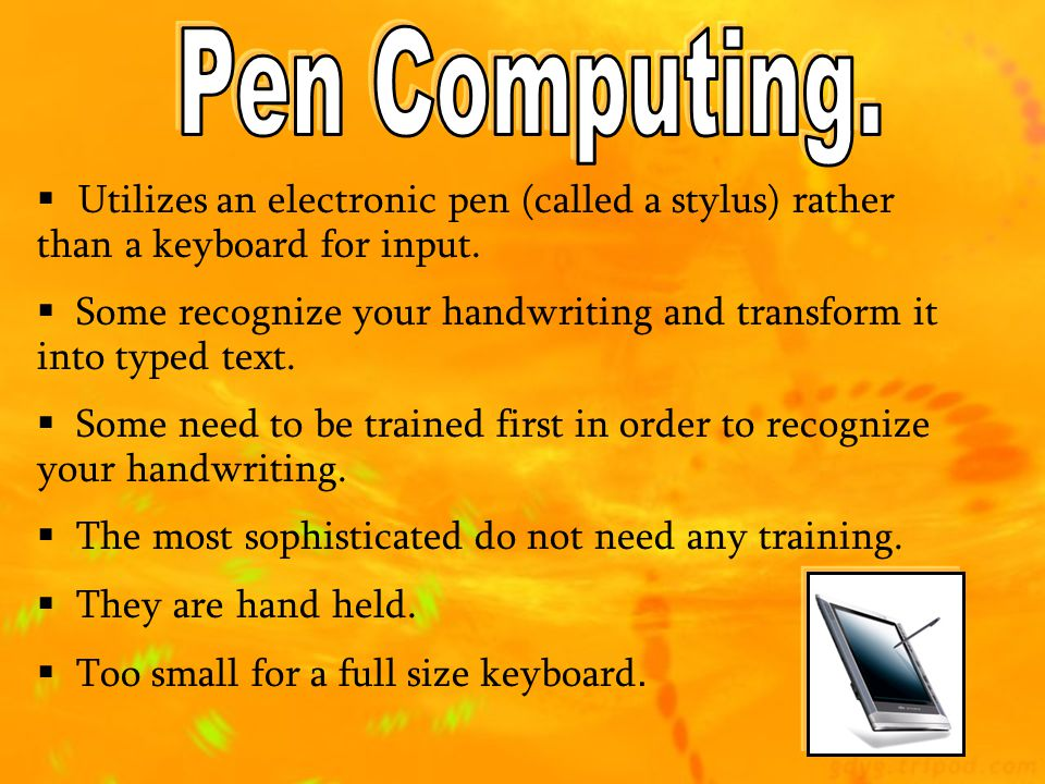 Pen Computing. Utilizes an electronic pen (called a stylus) rather than a keyboard for input.
