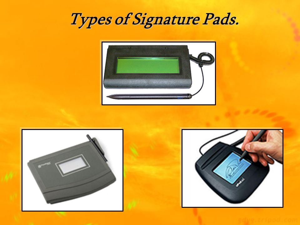 Types of Signature Pads.