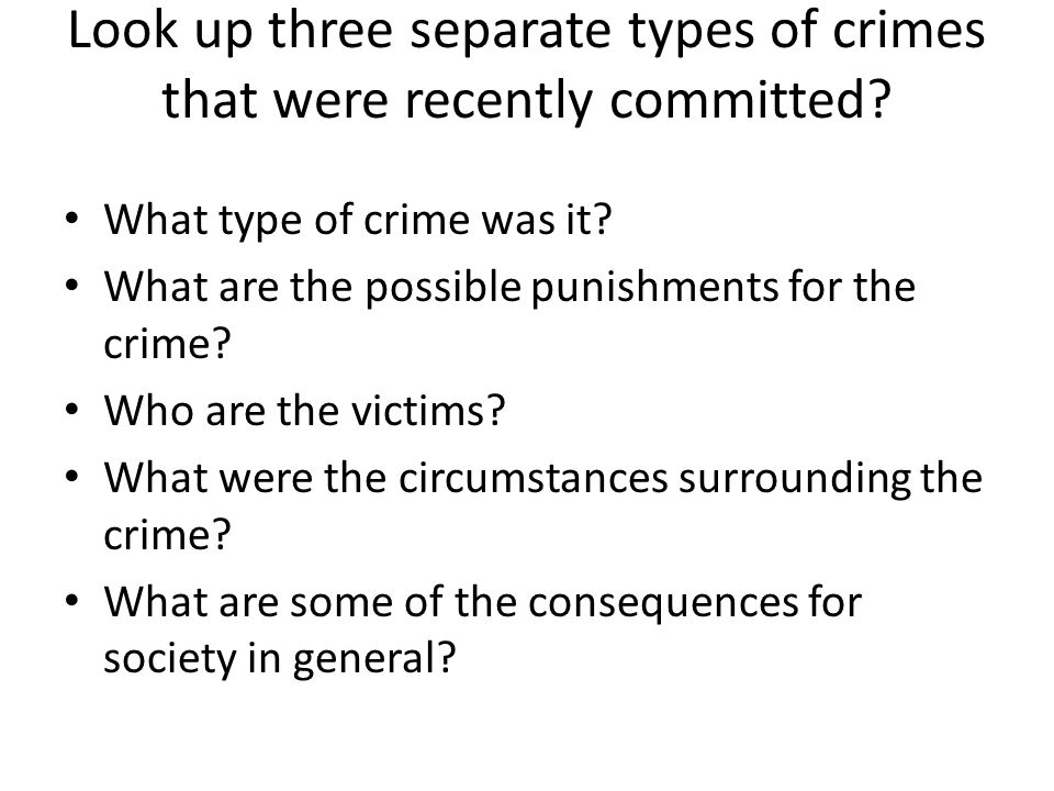 Look up three separate types of crimes that were recently committed