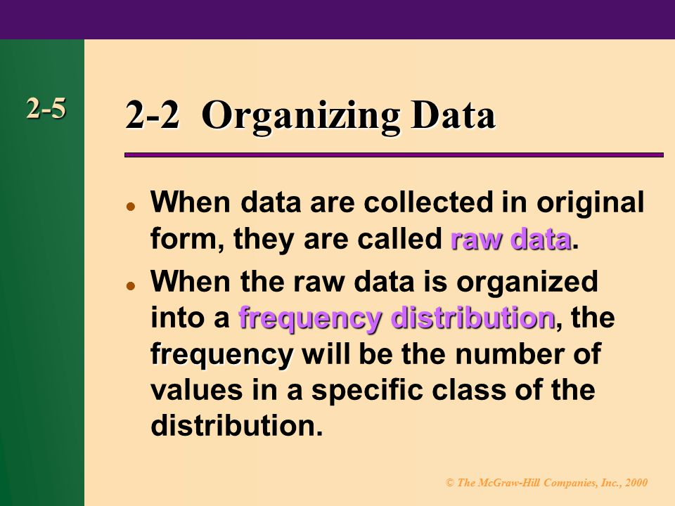 2-2 Organizing Data 2-5. When data are collected in original form, they are called raw data.