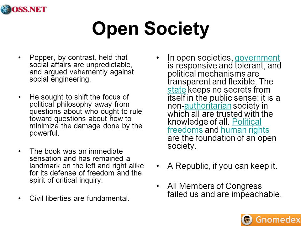 Open Society Popper, by contrast, held that social affairs are unpredictable, and argued vehemently against social engineering.