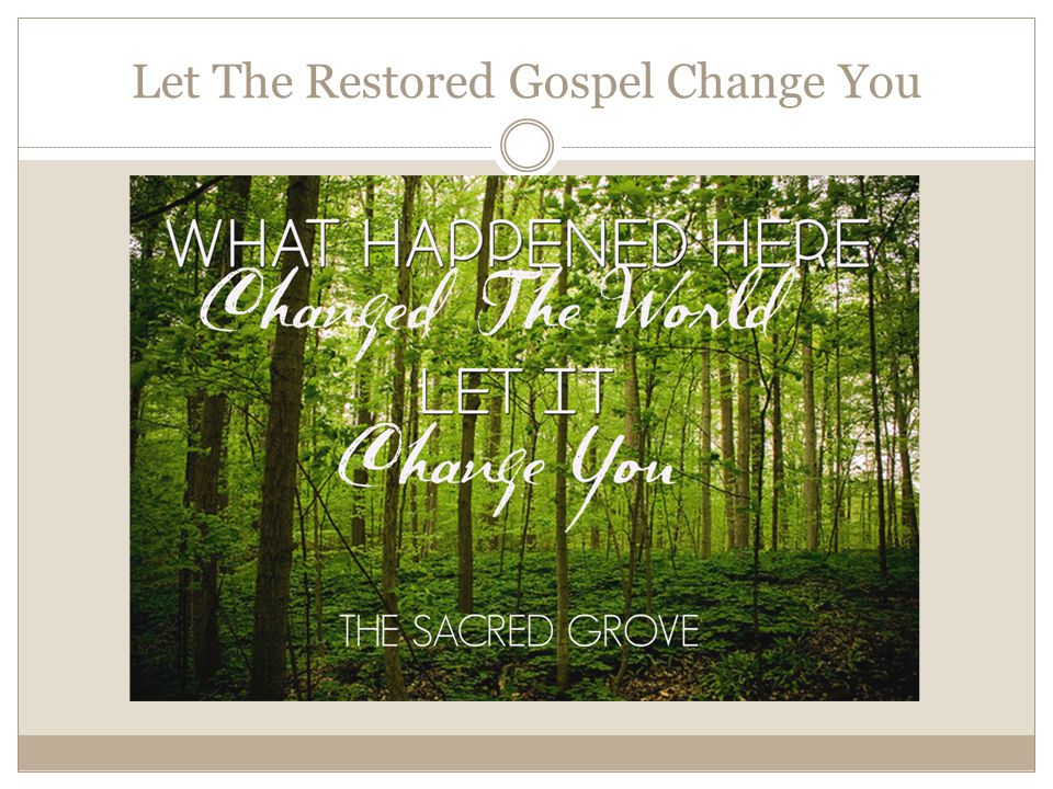 Let The Restored Gospel Change You