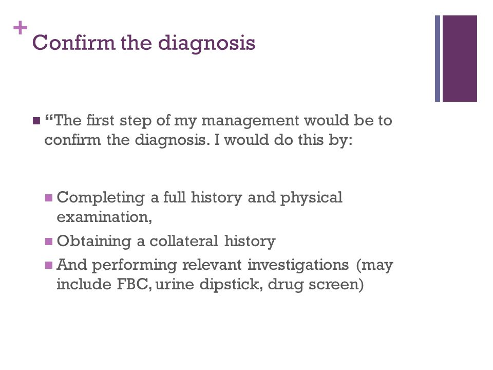 Confirm the diagnosis The first step of my management would be to confirm the diagnosis. I would do this by:
