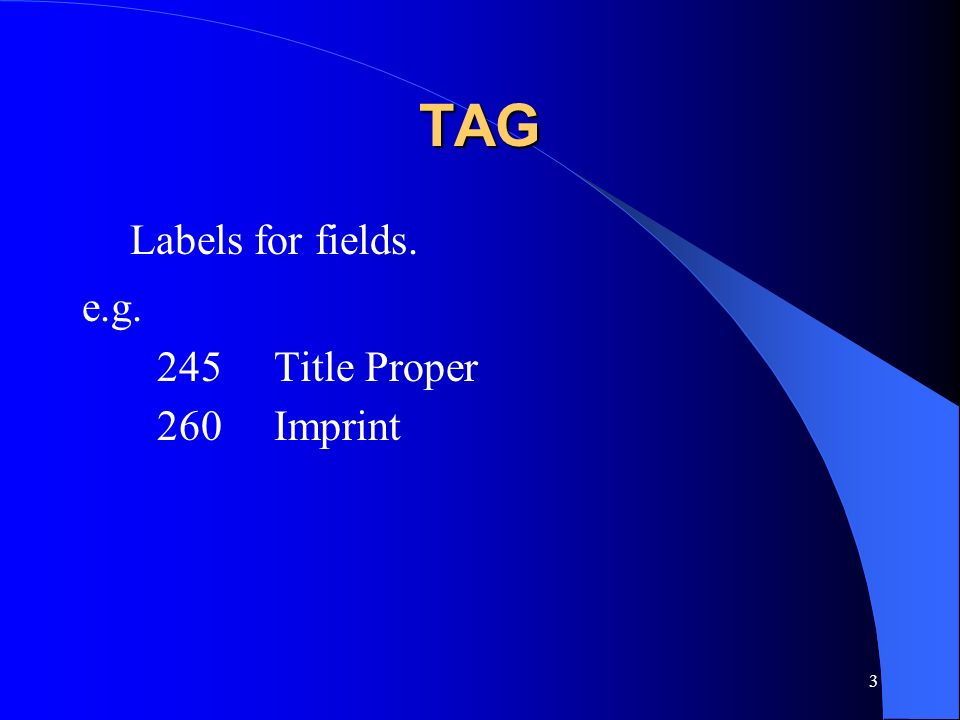 TAG Labels for fields. e.g. 245 Title Proper 260 Imprint