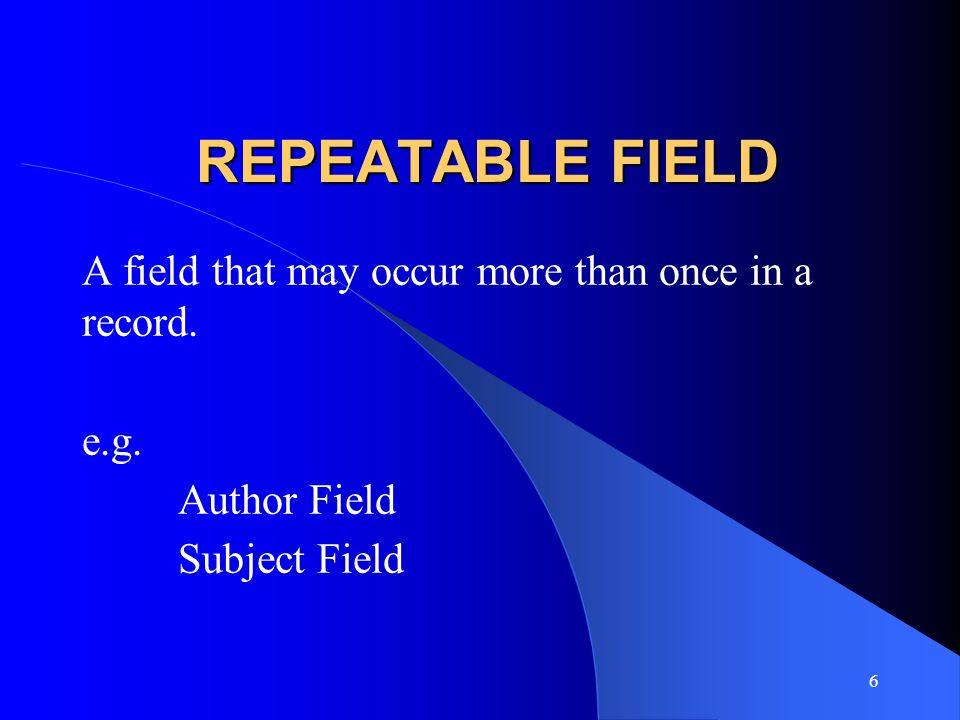 REPEATABLE FIELD A field that may occur more than once in a record.