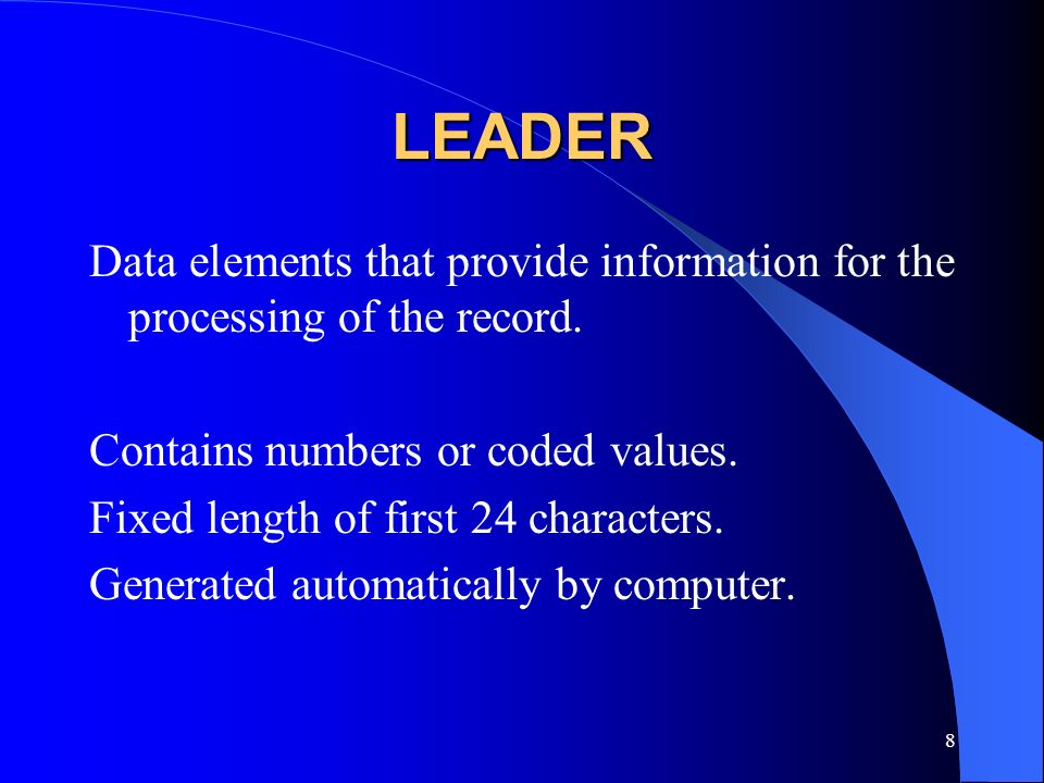 LEADER Data elements that provide information for the processing of the record. Contains numbers or coded values.