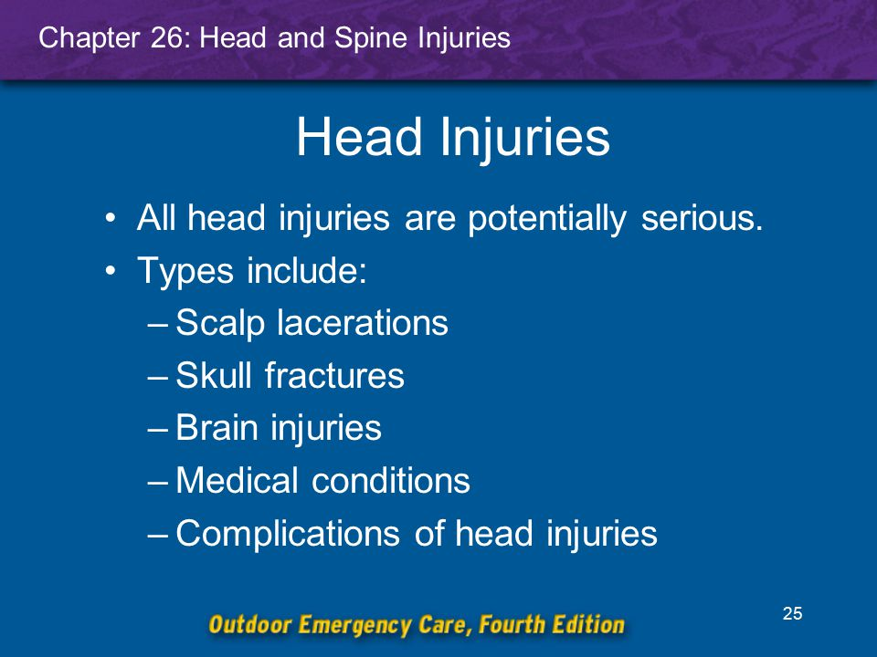 Head Injuries All head injuries are potentially serious.