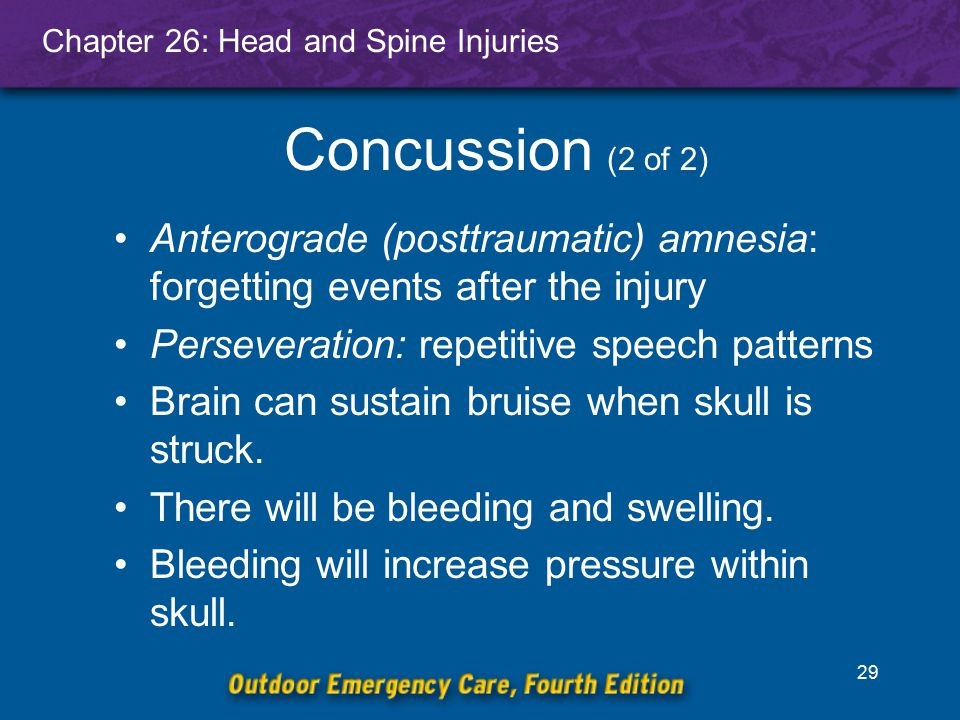 Concussion (2 of 2) Anterograde (posttraumatic) amnesia: forgetting events after the injury. Perseveration: repetitive speech patterns.
