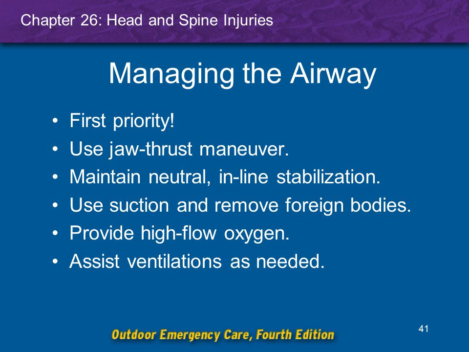 Managing the Airway First priority! Use jaw-thrust maneuver.