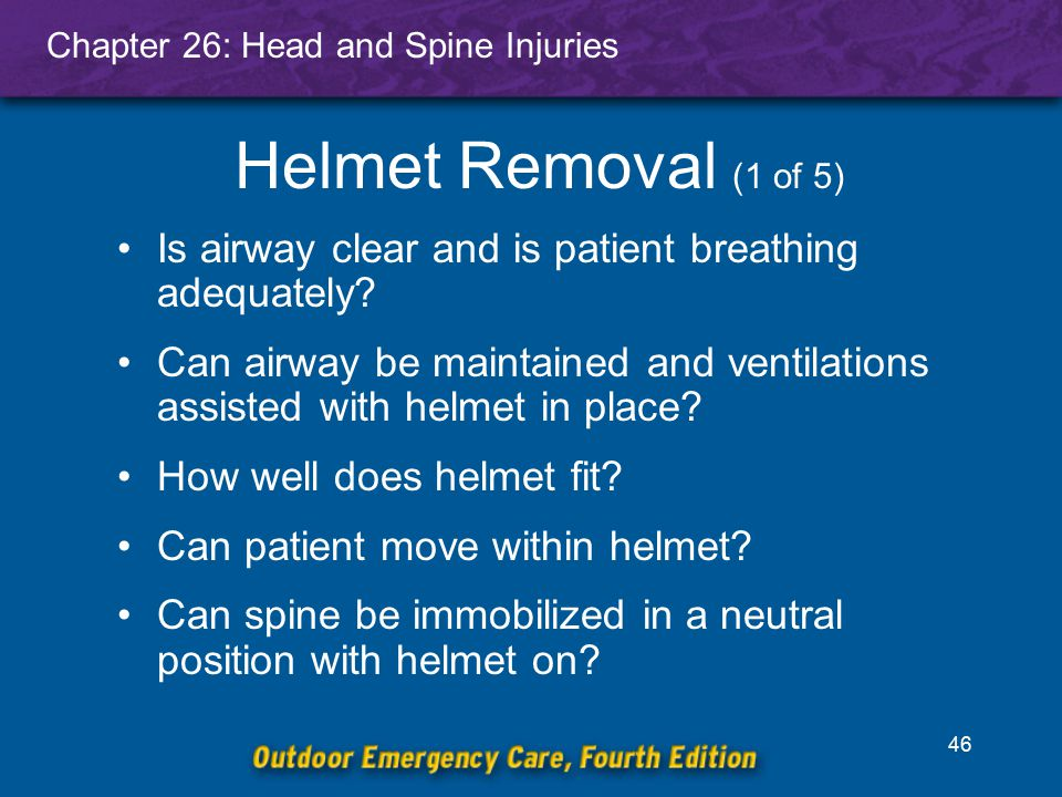 Helmet Removal (1 of 5) Is airway clear and is patient breathing adequately