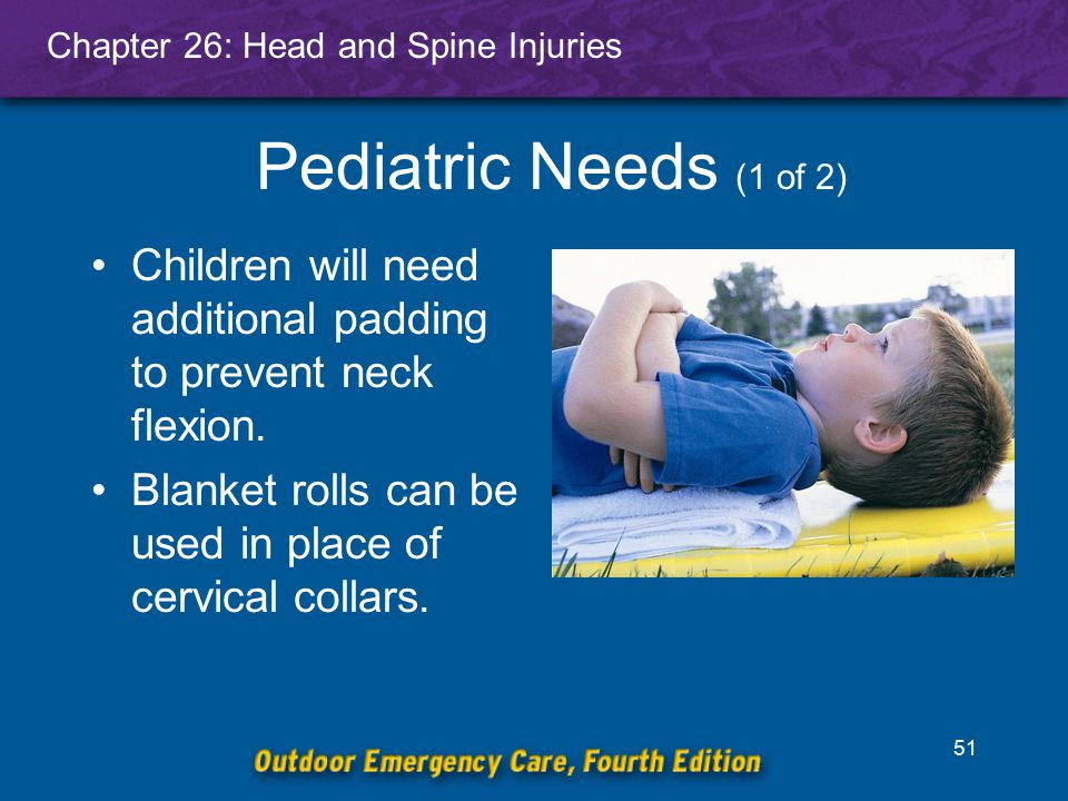 Pediatric Needs (1 of 2) Children will need additional padding to prevent neck flexion.