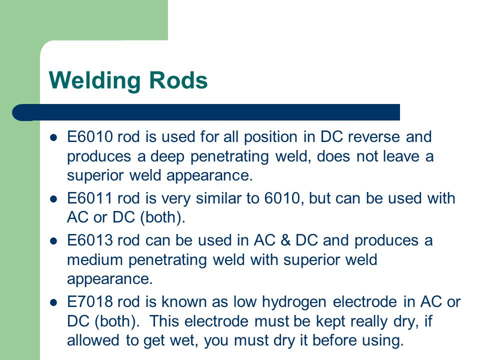 Welding Rods E6010 rod is used for all position in DC reverse and produces a deep penetrating weld, does not leave a superior weld appearance.