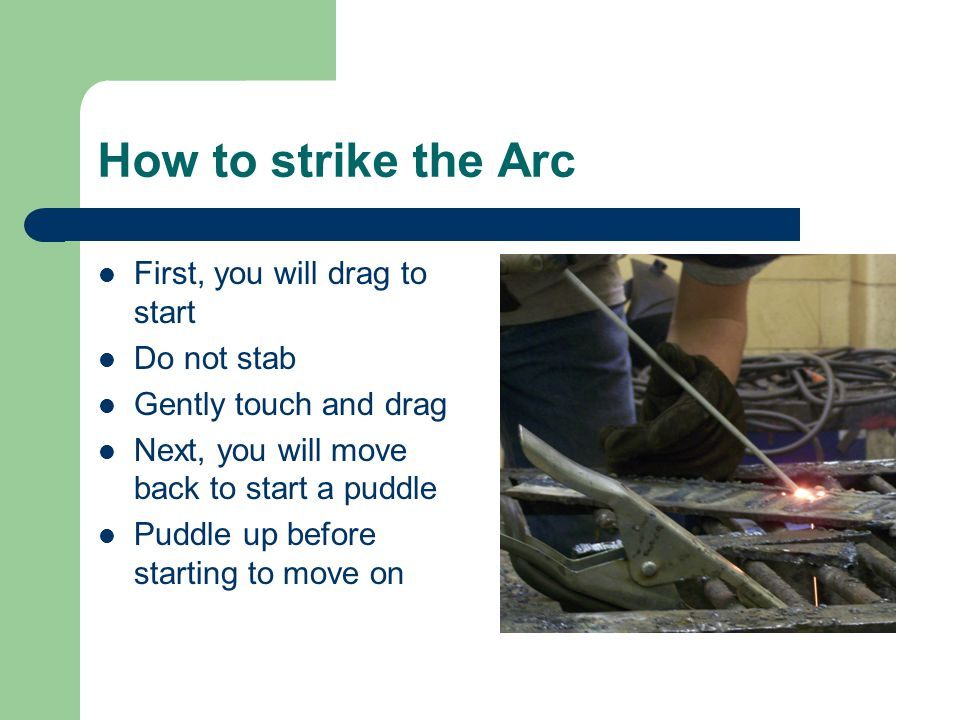 How to strike the Arc First, you will drag to start Do not stab