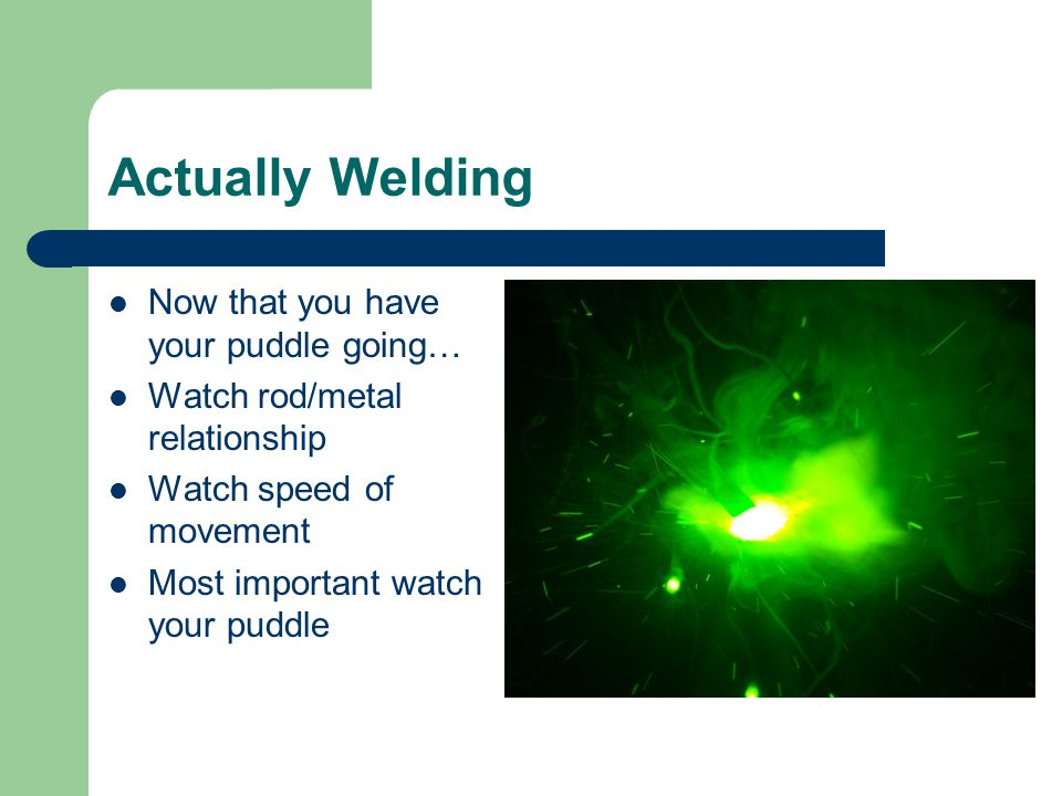 Actually Welding Now that you have your puddle going…