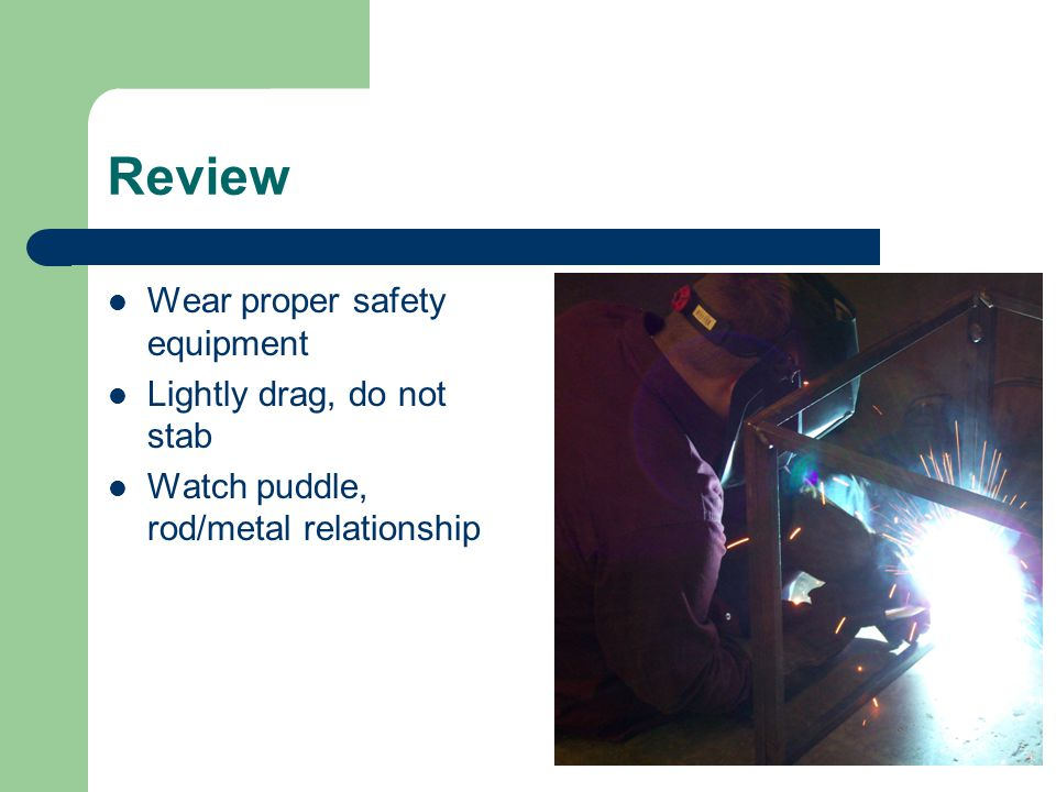 Review Wear proper safety equipment Lightly drag, do not stab