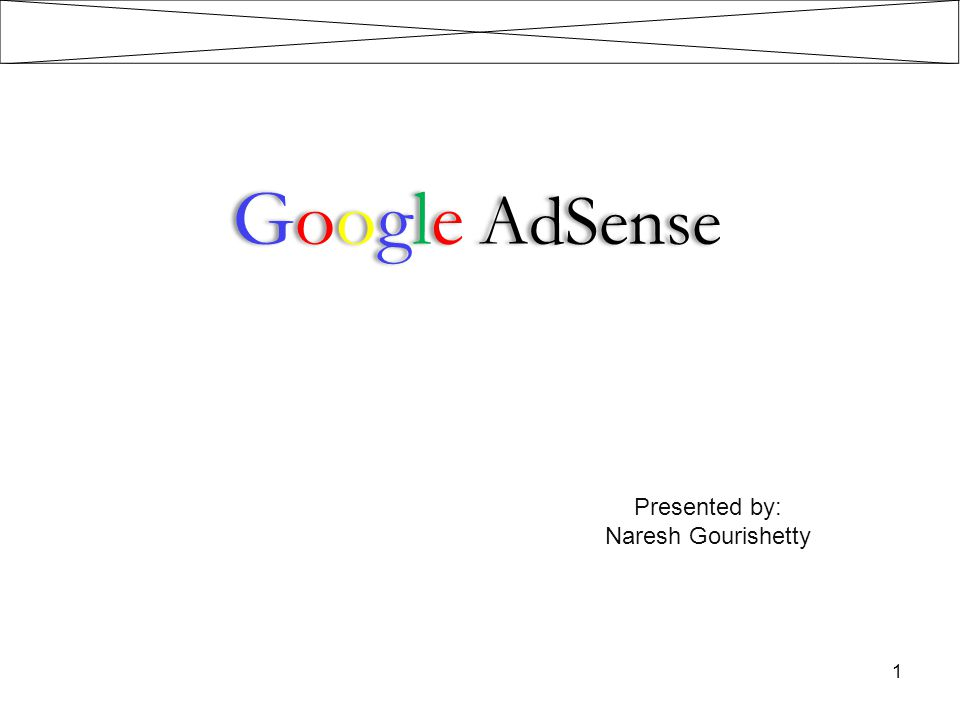 Google AdSense Presented by: Naresh Gourishetty