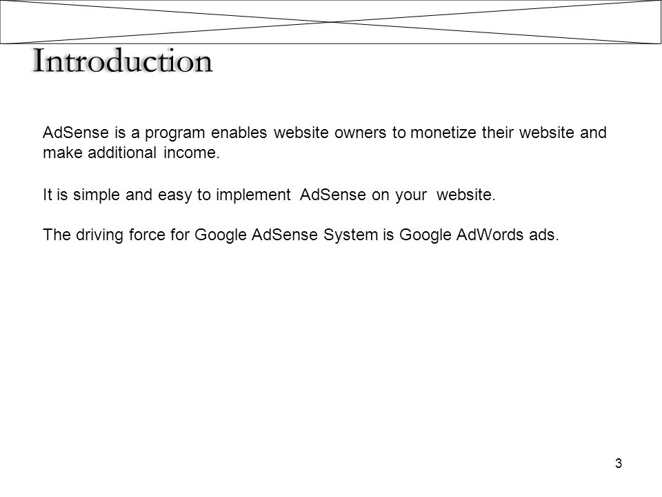 Introduction AdSense is a program enables website owners to monetize their website and make additional income.