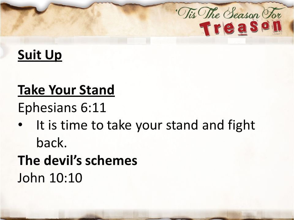 Suit Up Take Your Stand. Ephesians 6:11. It is time to take your stand and fight back. The devil's schemes.