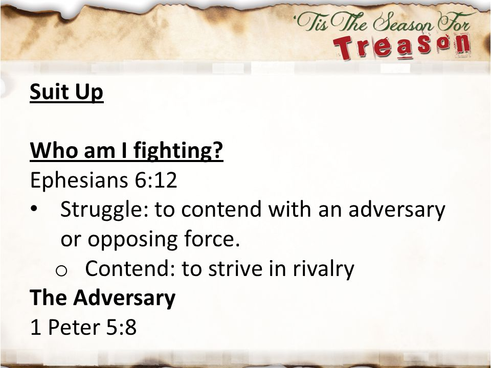 Suit Up Who am I fighting Ephesians 6:12. Struggle: to contend with an adversary or opposing force.