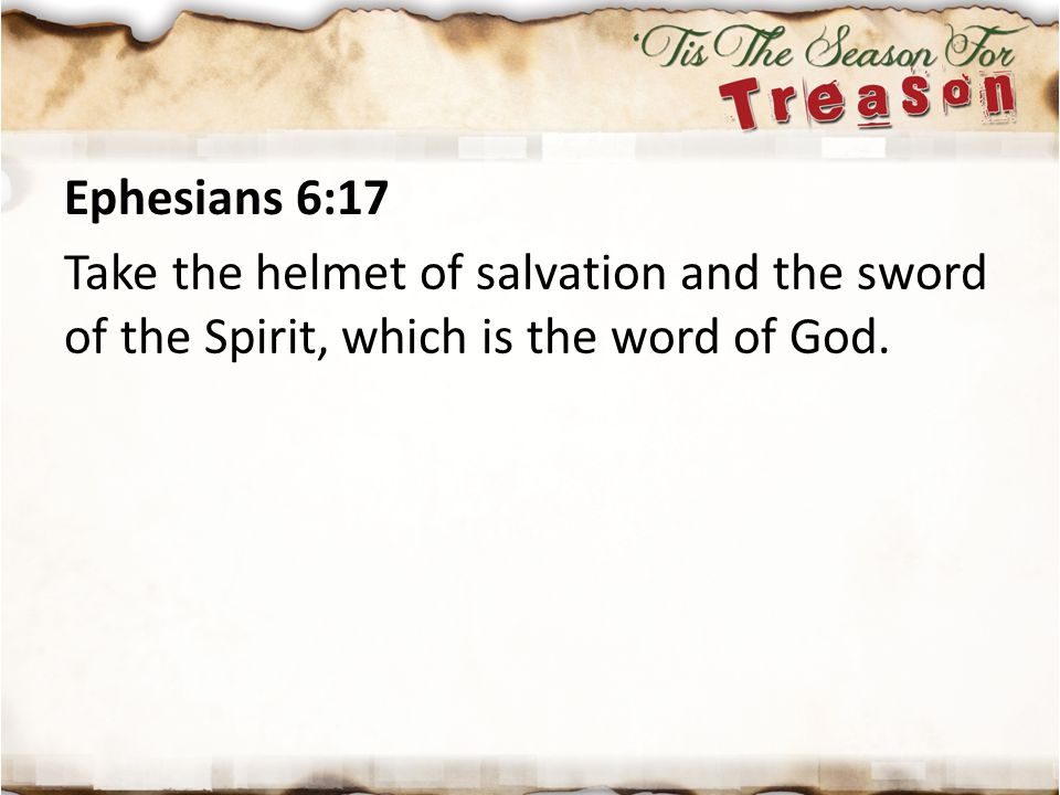 Ephesians 6:17 Take the helmet of salvation and the sword of the Spirit, which is the word of God.