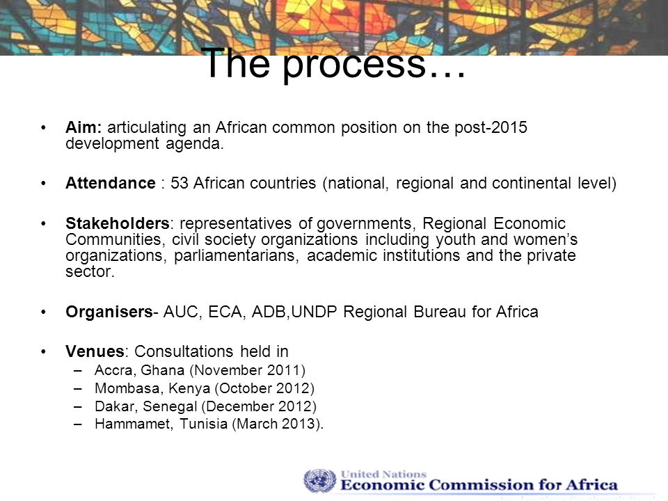 The process… Aim: articulating an African common position on the post-2015 development agenda.