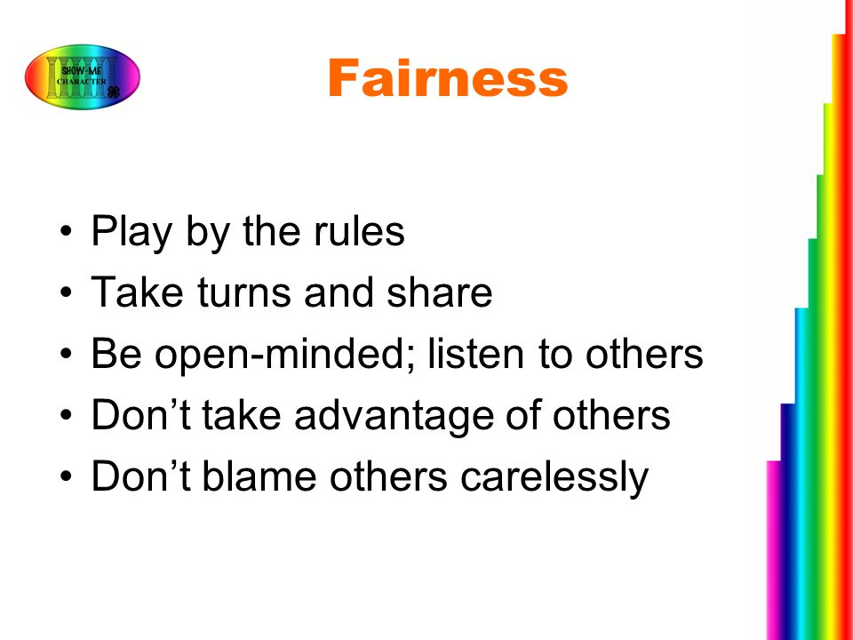 Fairness Play by the rules Take turns and share