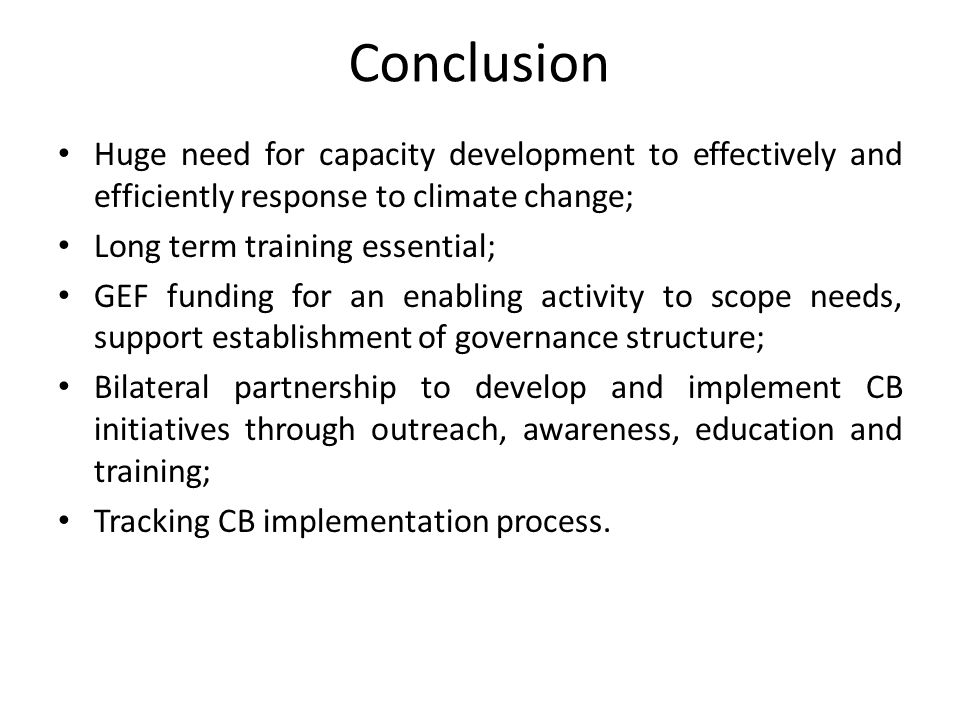 Conclusion Huge need for capacity development to effectively and efficiently response to climate change;