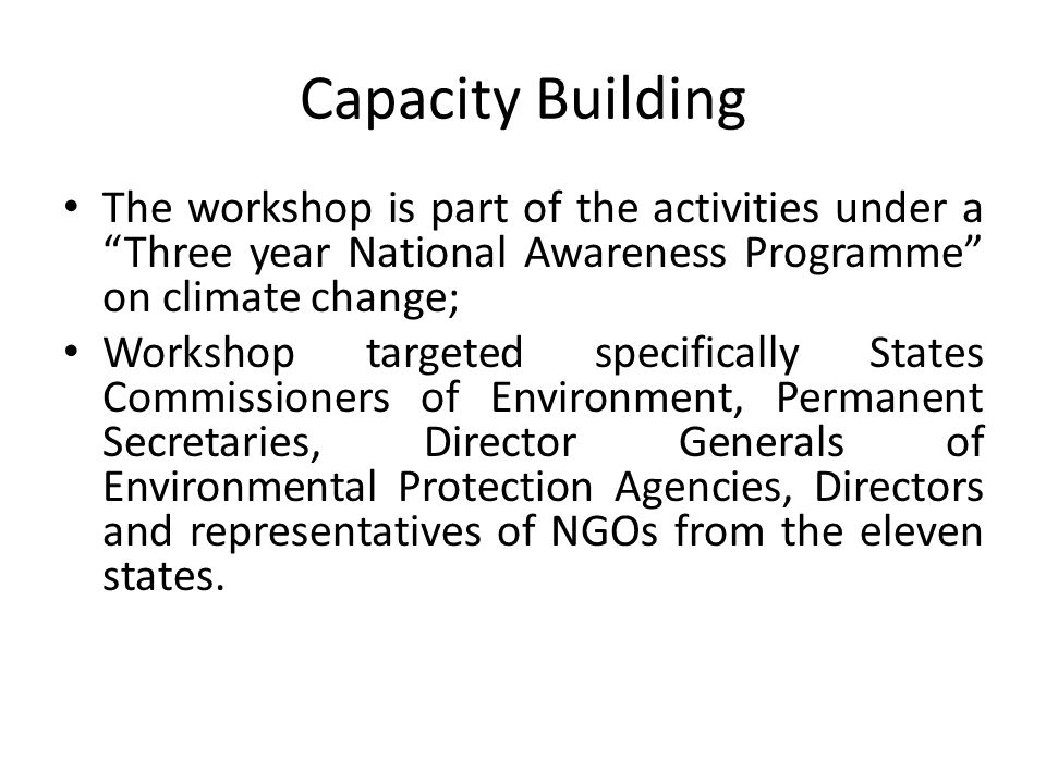 Capacity Building The workshop is part of the activities under a Three year National Awareness Programme on climate change;