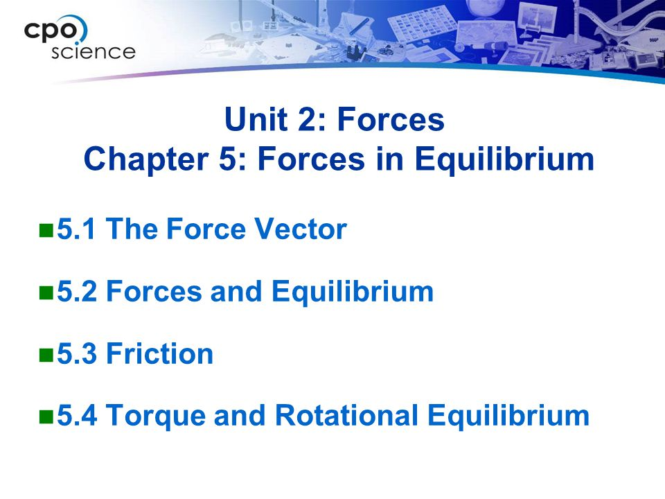 Unit 2: Forces Chapter 5: Forces in Equilibrium