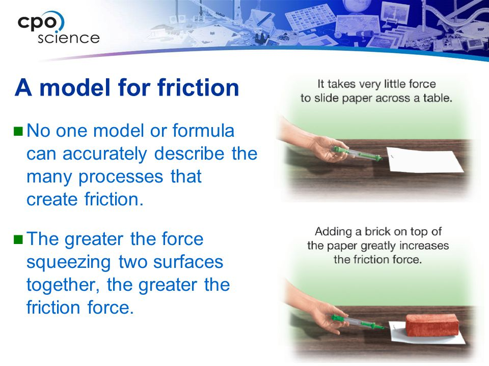 A model for friction No one model or formula can accurately describe the many processes that create friction.