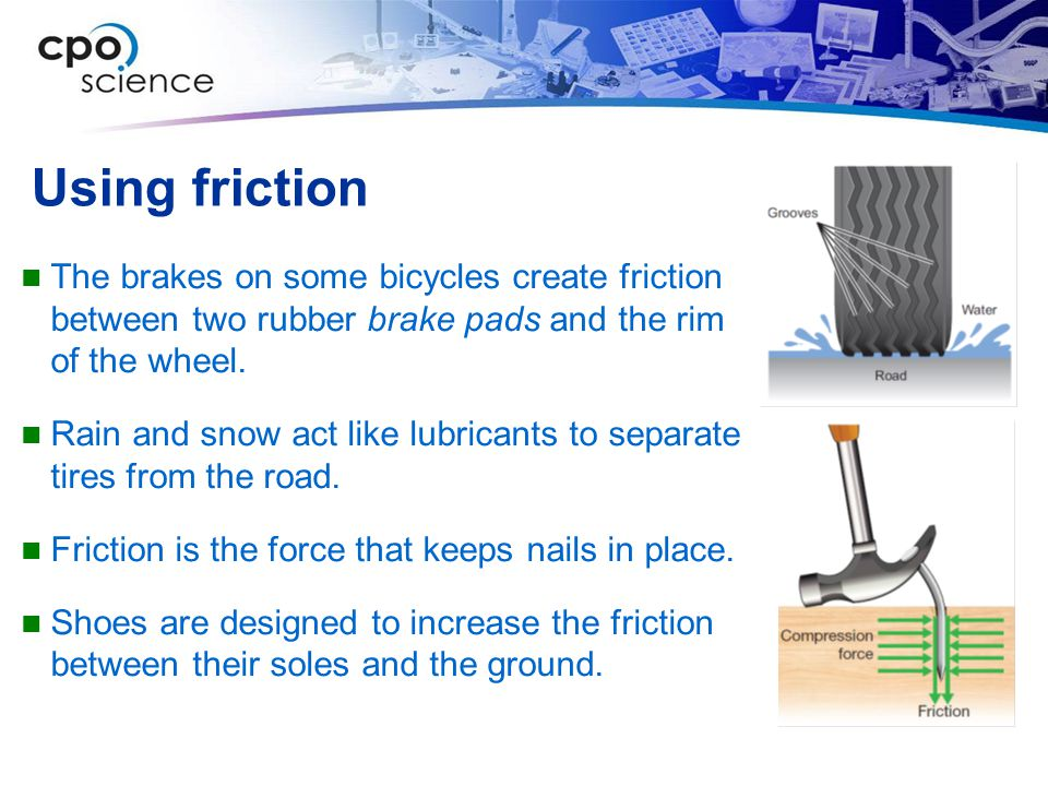 Using friction The brakes on some bicycles create friction between two rubber brake pads and the rim of the wheel.