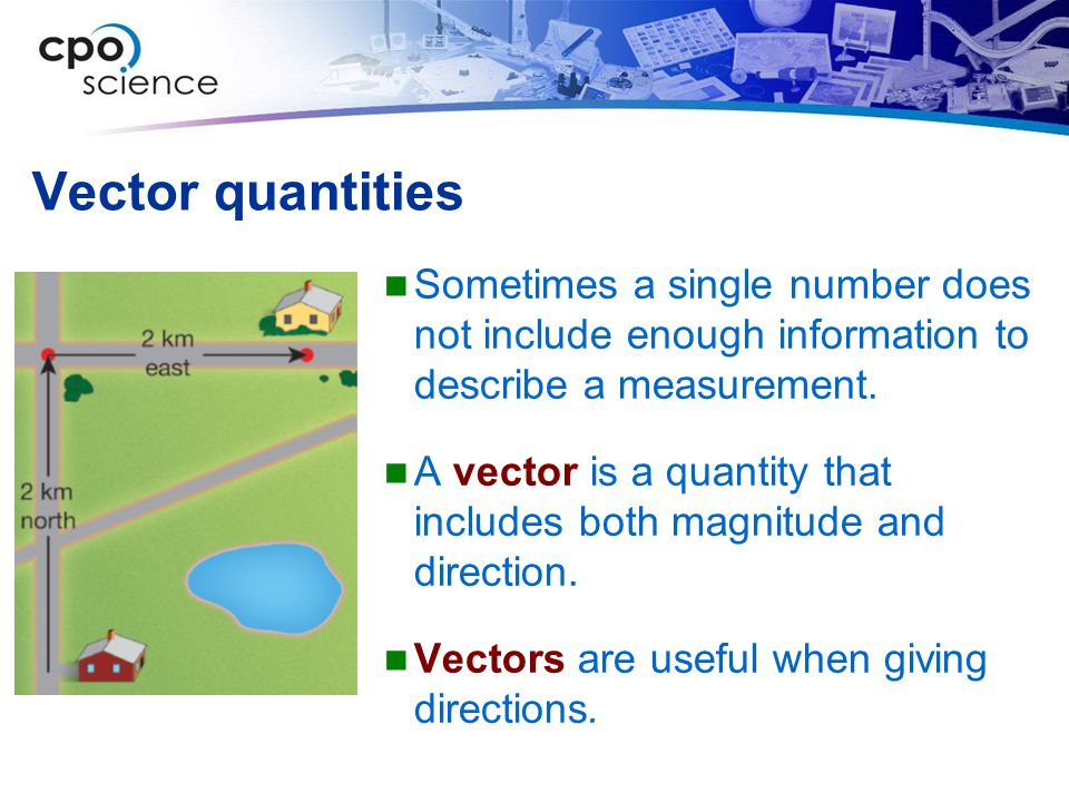 Vector quantities Sometimes a single number does not include enough information to describe a measurement.
