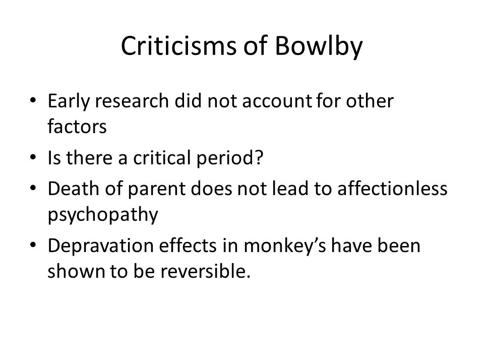 Criticisms of Bowlby Early research did not account for other factors
