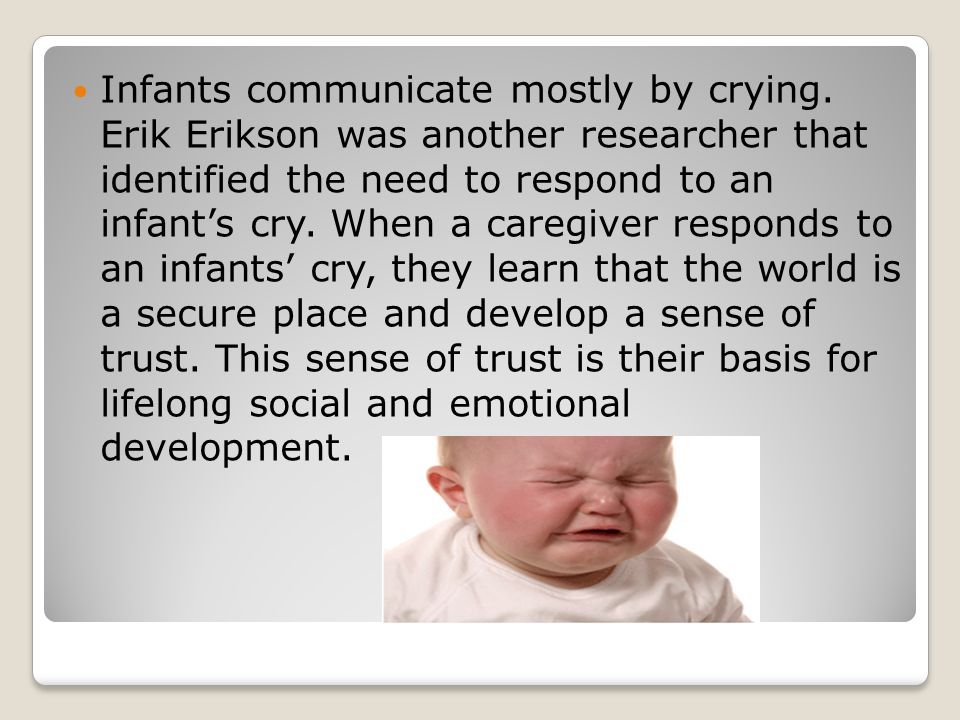 Infants communicate mostly by crying