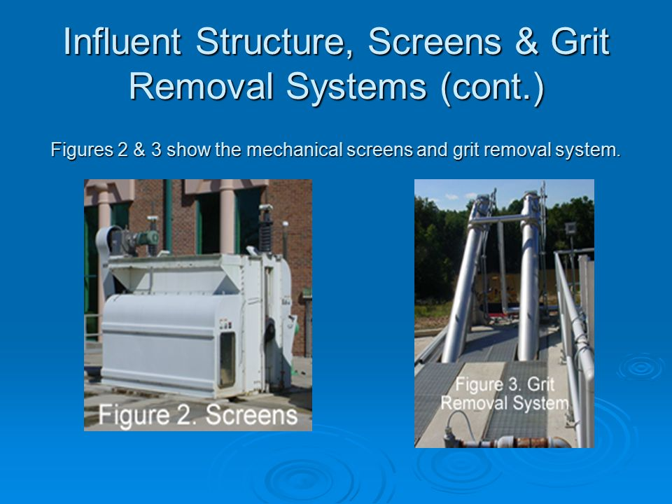 Influent Structure, Screens & Grit Removal Systems (cont.)