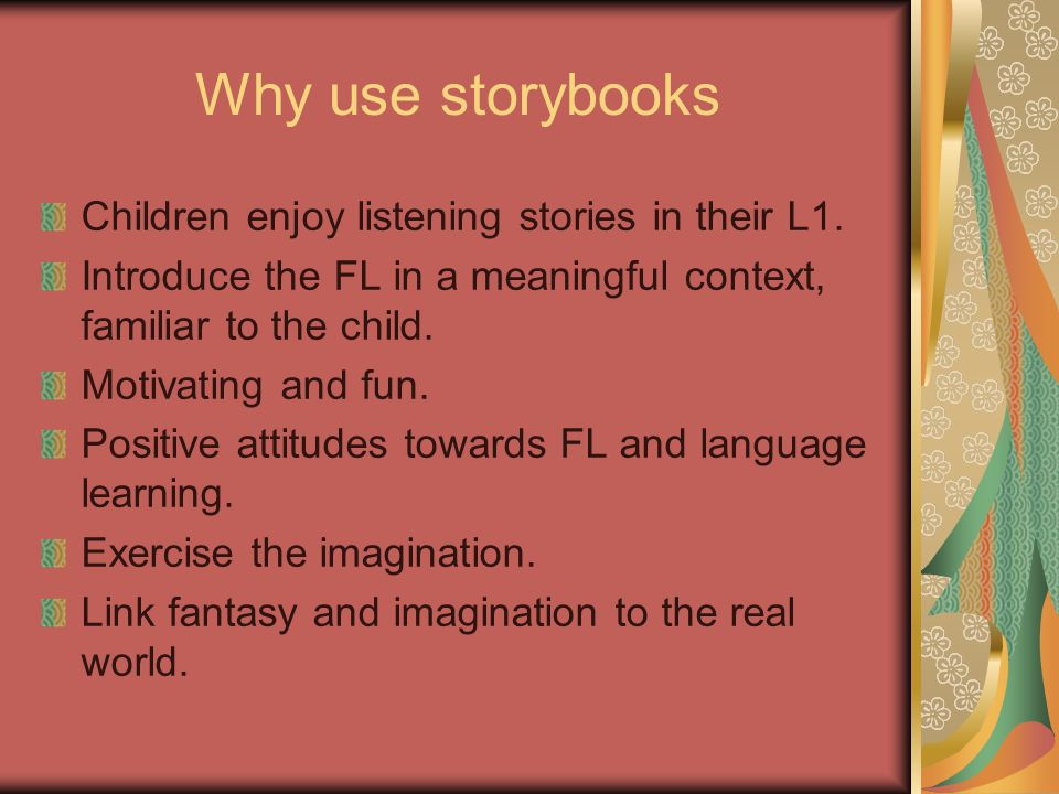 Why use storybooks Children enjoy listening stories in their L1.