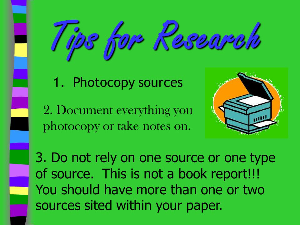 Tips for Research 1. Photocopy sources