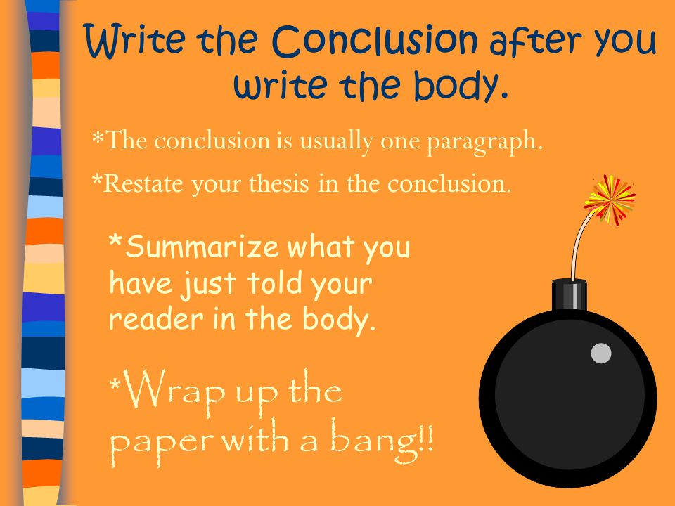 Write the Conclusion after you write the body.