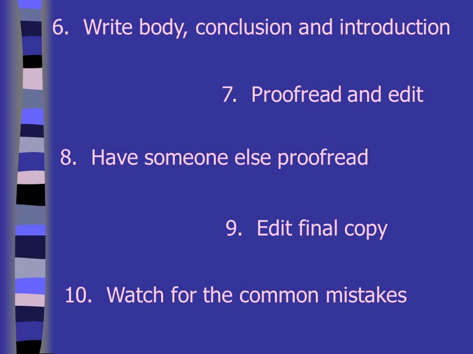 6. Write body, conclusion and introduction